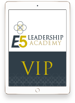 Get the E5 Leadership Academy Newsletter... It's FREE!